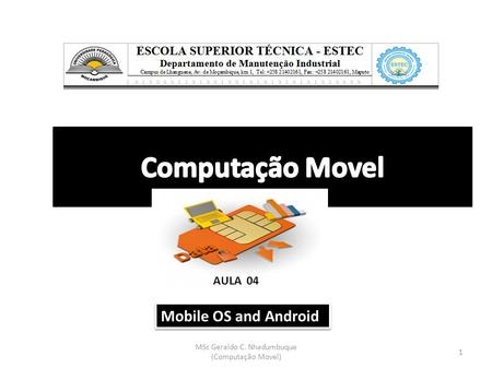 1 MSc Geraldo C. Nhadumbuque (Computação Movel) AULA 04 Mobile OS and Android.