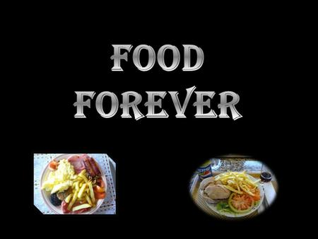 Food Forever.