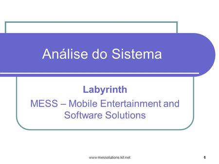 Www.messolutions.kit.net 1 Análise do Sistema Labyrinth MESS – Mobile Entertainment and Software Solutions.