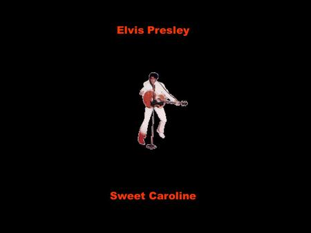 Elvis Presley Sweet Caroline Where it began Onde começou I can't begin to knowin' Eu nem posso tentar saber But than I know it's growing strong Mas quando.