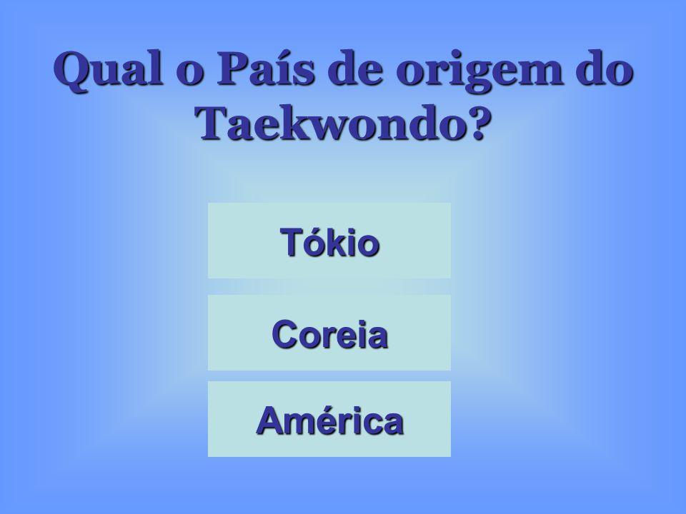 Qual o País de origem do Taekwondo? Tókio Coreia América
