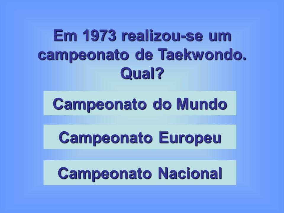 Em 1973 realizou-se um campeonato de Taekwondo.Qual.