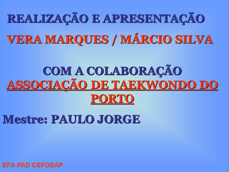 REALIZAÇÃO E APRESENTAÇÃO VERA MARQUES / MÁRCIO SILVA COM A COLABORAÇÃO ASSOCIAÇÃO DE TAEKWONDO DO PORTO Mestre: PAULO JORGE EFA-PAD CEFOSAP