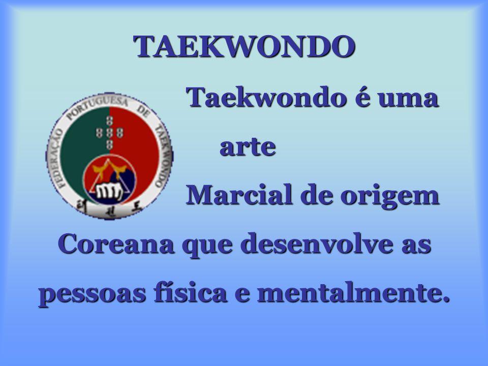 TAEKWONDO Taekwondo é uma Taekwondo é uma arte arte Marcial de origem Coreana que desenvolve as pessoas física e mentalmente.