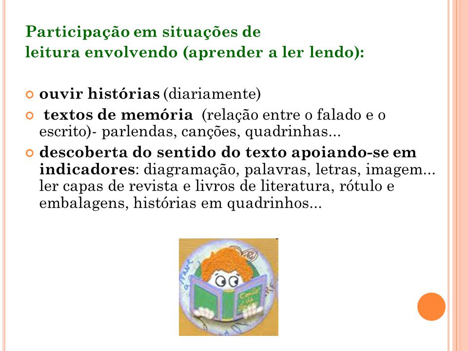 Convide os alunos a ler todos os dias: nome dos colegas, listas de histórias, alfabeto, atividades do dia, etc.
