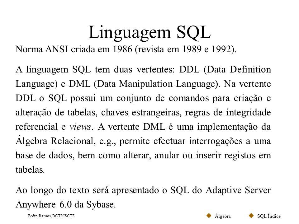 SQL ÍndiceÁlgebra Pedro Ramos, DCTI/ISCTE Domínios e Tipos de Dados (DDL) SQL Em SQL é possível especificar o domínio (tipo de dados) de um atributo.