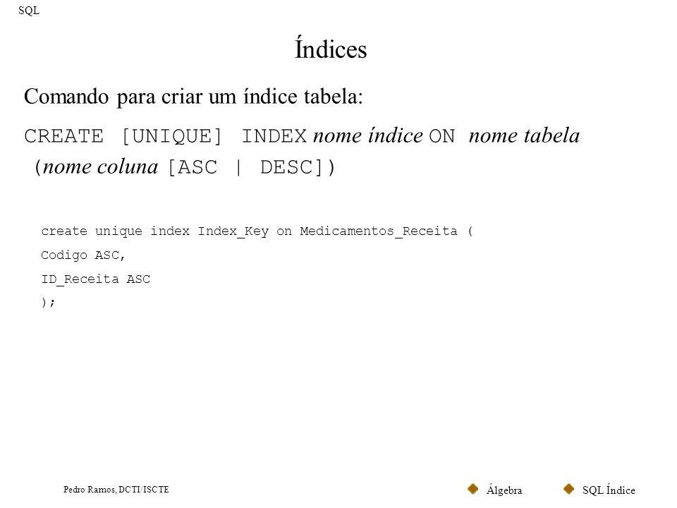 SQL ÍndiceÁlgebra Pedro Ramos, DCTI/ISCTE DML Linguagem para Manipulação de Dados SQL SELECT Cláusula SELECT Cláusula FROM Joins Cláusula WHERE Cláusulas GROUP BY, HAVING e funções de agregação UNION UPDATE DELETE INSERT Optimização de Querys Views