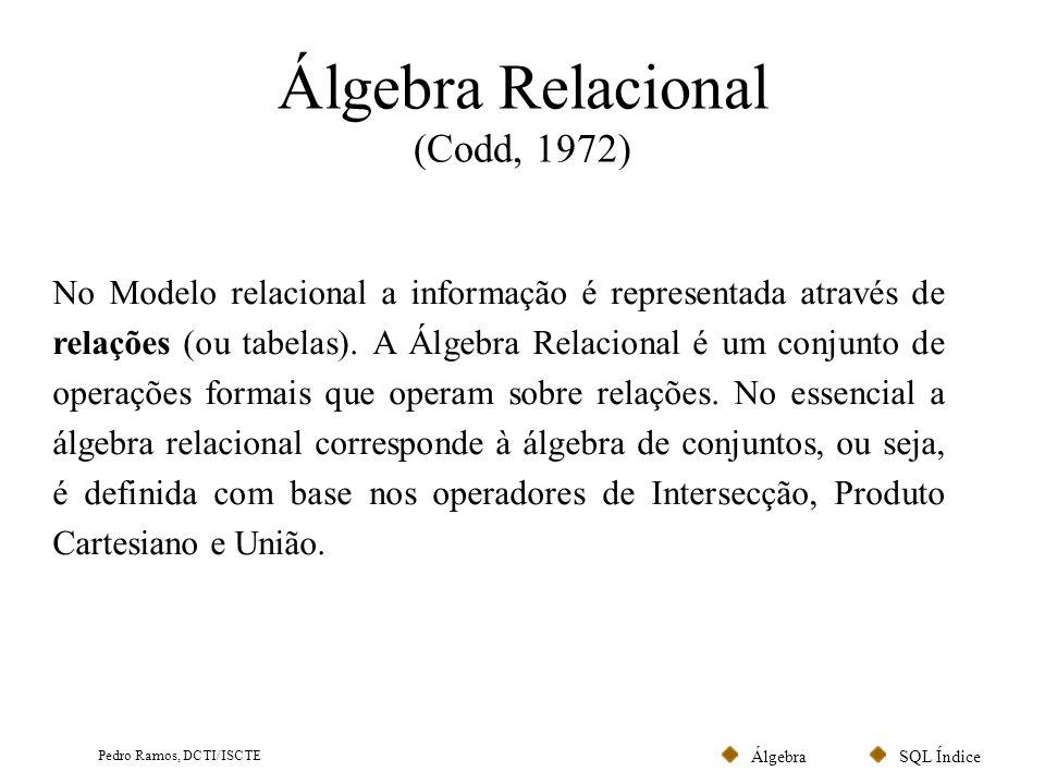 SQL ÍndiceÁlgebra Pedro Ramos, DCTI/ISCTE Tipos de Operações Álgebra Relacional Todas as operações produzem como resultado outras relações.