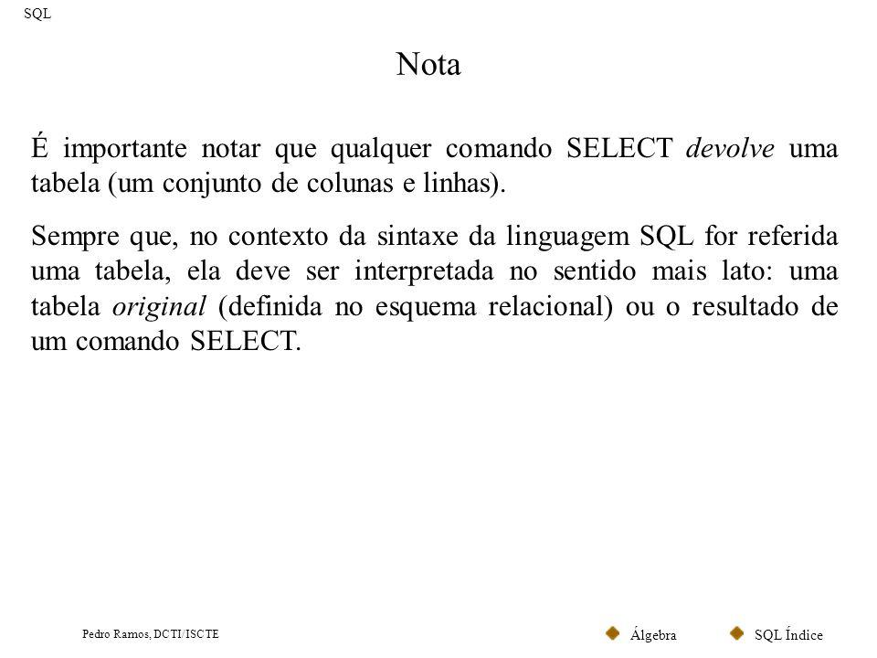 SQL ÍndiceÁlgebra Pedro Ramos, DCTI/ISCTE SELECT – Cláusula SELECT (I) SQL Qualquer expressão sintacticamente válida pode ser argumento da cláusula SELECT.
