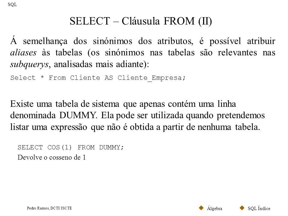 SQL ÍndiceÁlgebra Pedro Ramos, DCTI/ISCTE SELECT – JOINS (I) SQL Tipos de JOINS Key Join SELECT * FROM Cliente KEY JOIN Localidade; Critério: chave estrangeira.