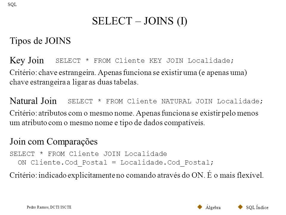 SQL ÍndiceÁlgebra Pedro Ramos, DCTI/ISCTE SELECT – JOINS (II) SQL INNER, LEFT OUTER e RIGHT OUTER JOIN Podem ser utilizados nos Key, Natural e ON Join.