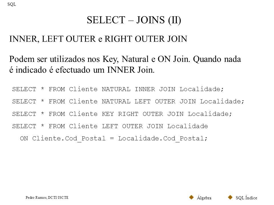 SQL ÍndiceÁlgebra Pedro Ramos, DCTI/ISCTE SELECT – Cláusula WHERE (I) SQL Na cláusula WHERE pode constar qualquer expressão lógica.