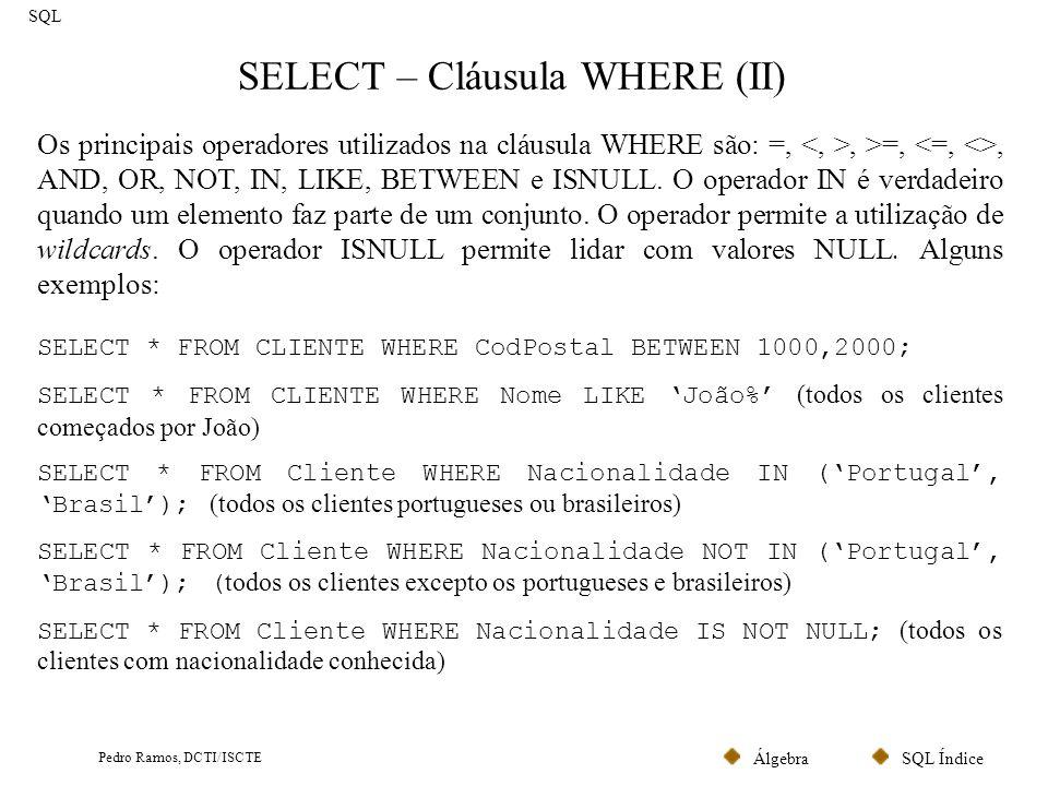 SQL ÍndiceÁlgebra Pedro Ramos, DCTI/ISCTE SELECT – Cláusula WHERE (III) SQL A cláusula WHERE pode ser utilizada para produzir joins.