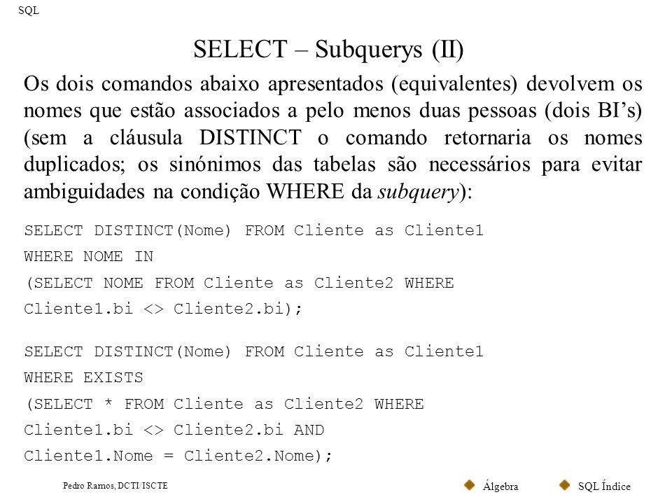 SQL ÍndiceÁlgebra Pedro Ramos, DCTI/ISCTE SELECT – Subquerys (III) SQL Os operadores ALL (todos) e ANY (pelo menos um) também são frequentes nas subquerys.