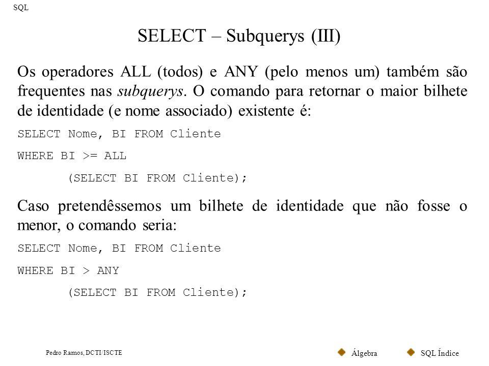 SQL ÍndiceÁlgebra Pedro Ramos, DCTI/ISCTE SELECT – Subquerys (IV) SQL As subquerys também podem ser colocadas nas cláusula SELECT e FROM.
