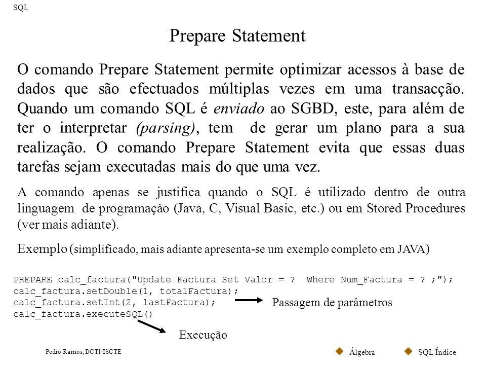 SQL ÍndiceÁlgebra Pedro Ramos, DCTI/ISCTE Stored Procedures SQL Os Stored Procedures (SP) são procedimentos SQL compilados e armazenados junto da base de dados.