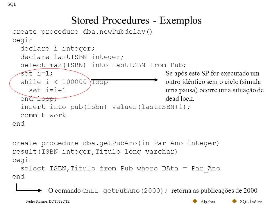SQL ÍndiceÁlgebra Pedro Ramos, DCTI/ISCTE Triggers (I) SQL Os triggers são procedimentos armazenados junto da base de dados que são associados a eventos que ocorrem nas tabelas.