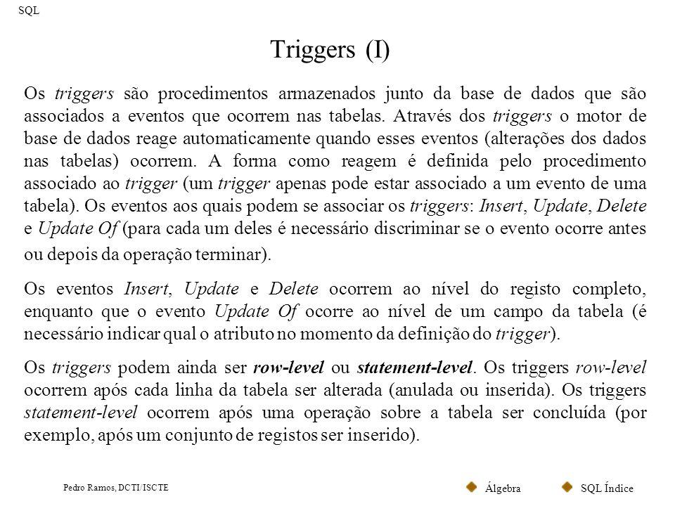 SQL ÍndiceÁlgebra Pedro Ramos, DCTI/ISCTE Triggers (II) SQL O procedimento associado ao trigger obedece no essencial à mesma sintaxe que os SP.