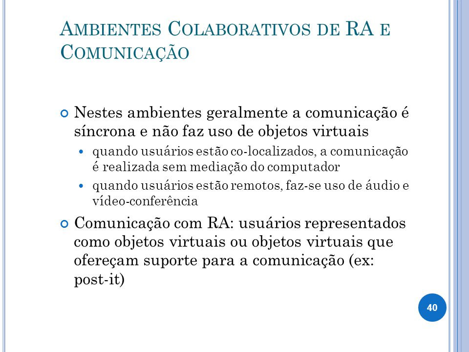 A MBIENTES C OLABORATIVOS DE RA E C OMUNICAÇÃO Exemplos: filmes de ficção científica, Real World Conference AR Communication [Billinghurst et al 2002] Real World Conference AR Communication ficção 41