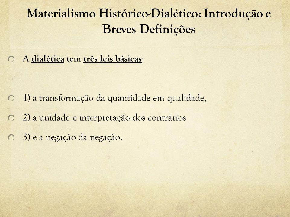 Materialismo Histórico-Dialético: Introdução e Breves Definições 1) a transformação da quantidade em qualidade Exemplo – Os dados quantitativos não devem ser negligenciados por um pesquisador que adota o método dialético.