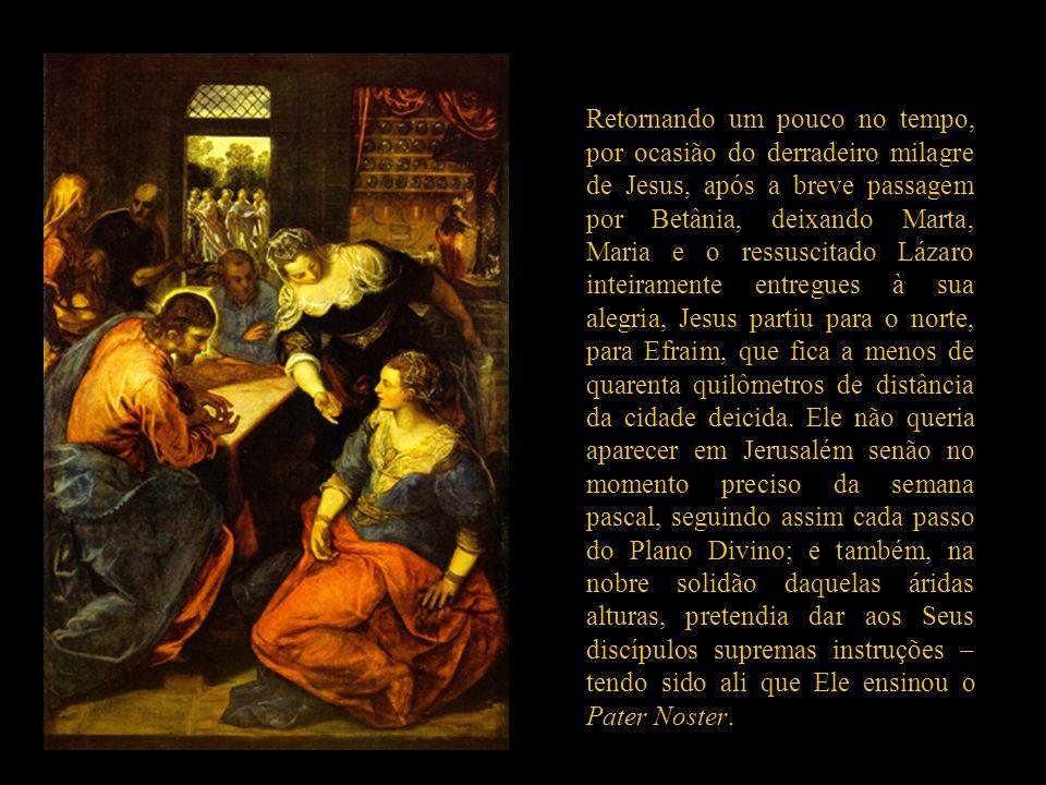 Retornando um pouco no tempo, por ocasião do derradeiro milagre de Jesus, após a breve passagem por Betânia, deixando Marta, Maria e o ressuscitado Lázaro inteiramente entregues à sua alegria, Jesus partiu para o norte, para Efraim, que fica a menos de quarenta quilômetros de distância da cidade deicida.