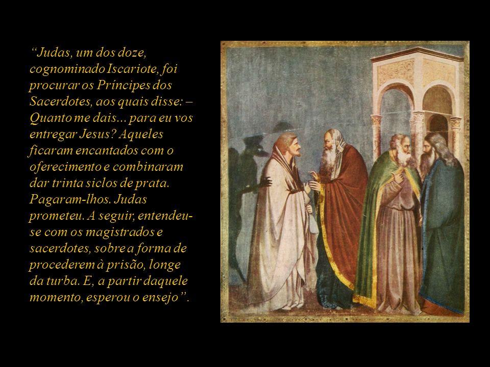 Judas, um dos doze, cognominado Iscariote, foi procurar os Príncipes dos Sacerdotes, aos quais disse: – Quanto me dais...