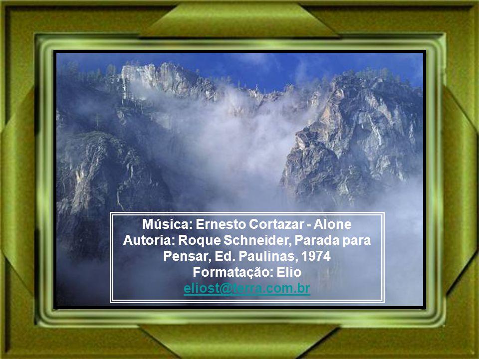 Música: Ernesto Cortazar - Alone Autoria: Roque Schneider, Parada para Pensar, Ed.