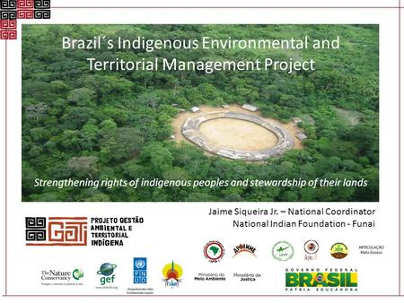 Brazil´s Indigenous Environmental and Territorial Management Project Strengthening rights of indigenous peoples and stewardship of their lands Jaime Siqueira.
