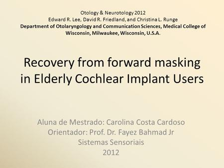 Recovery from forward masking in Elderly Cochlear Implant Users Aluna de Mestrado: Carolina Costa Cardoso Orientador: Prof. Dr. Fayez Bahmad Jr Sistemas.
