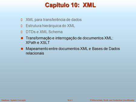 ©Silberschatz, Korth and Sudarshan (modificado)10.2.1Database System Concepts Capítulo 10: XML XML para transferência de dados Estrutura hierárquica do.