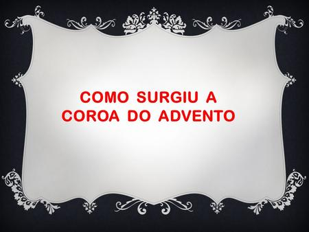 COMO SURGIU A COROA DO ADVENTO