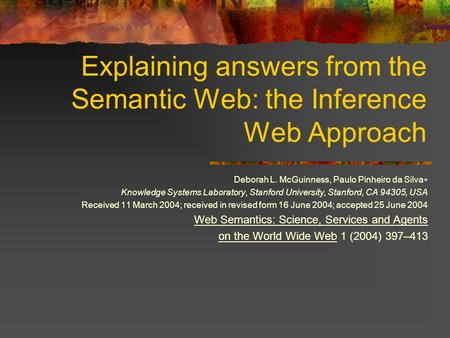 Explaining answers from the Semantic Web: the Inference Web Approach Deborah L. McGuinness, Paulo Pinheiro da Silva ∗ Knowledge Systems Laboratory, Stanford.