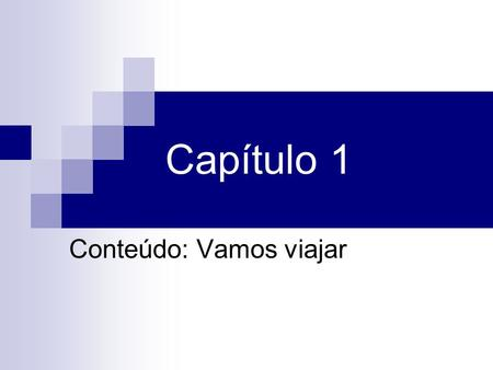 Capítulo 1 Conteúdo: Vamos viajar. Homework Please put the selected pages on the teacher's table.