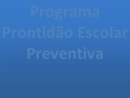 Programa Prontidão Escolar Preventiva
