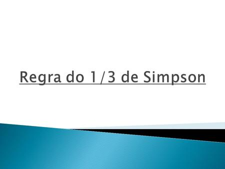 Regra do 1/3 de Simpson.