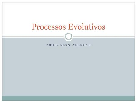 Processos Evolutivos Prof. ALAN ALENCAR.