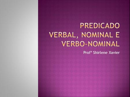 PREDICADO VERBAL, NOMINAL E VERBO-NOMINAL