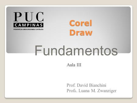 Fundamentos Corel Draw Aula III Prof. David Bianchini