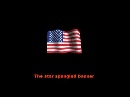 The star spangled banner Oh, say, can you see, by the dawn's early light Oh, diga lá, você pode ver, pelas primeiras luzes do amanhecer What so proudly.