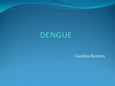 DENGUE Carolina Romero.