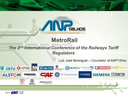 Apoio: MetroRail Luiz José Berenguer – Counselor of ANPTrilhos The 2 nd International Conference of the Railways Tariff Regulators.