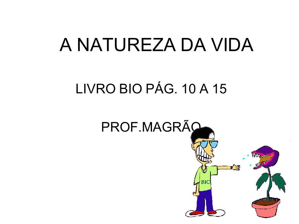 A NATUREZA DA VIDA LIVRO BIO PÁG. 10 A 15 PROF.MAGRÃO