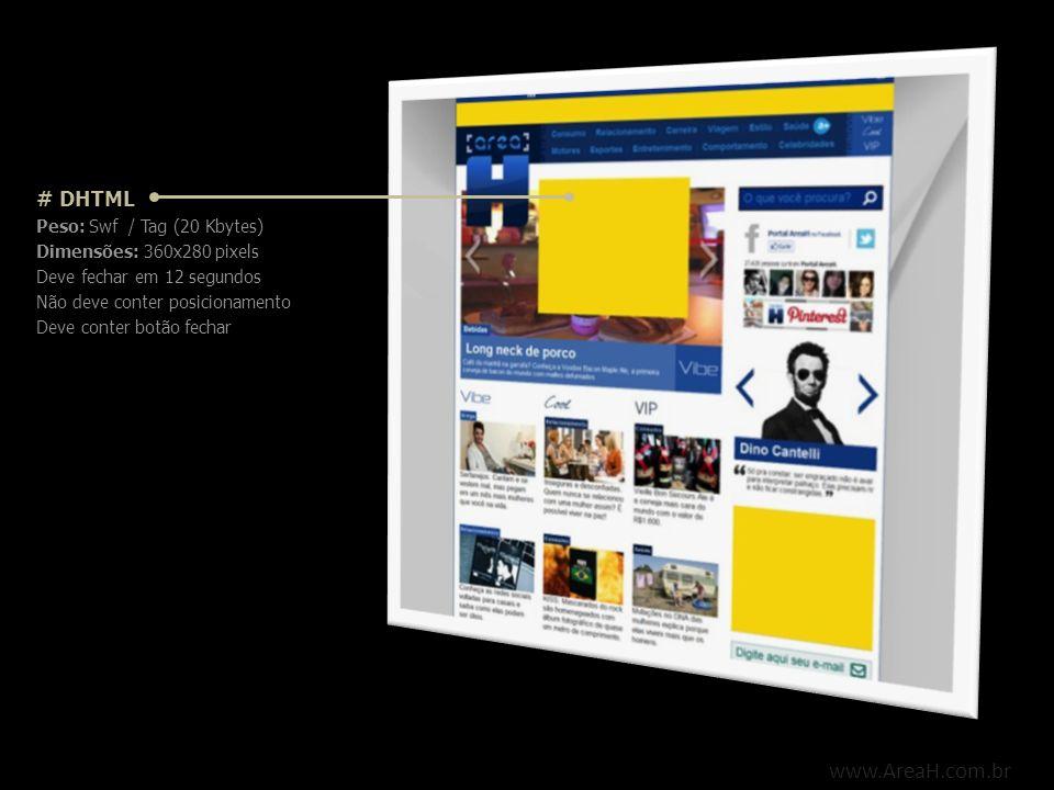 www.AreaH.com.br # PRE-LOAD PAGE Background Peso: Jpg (180 Kbytes ou definir cor de fundo sólida (RGB)) Dimensões: 1280x800 pixels (mínimo) Conteúdo - Composição Peso: Html / Flash (300 Kbytes) Dimensões: 900x500 pixels