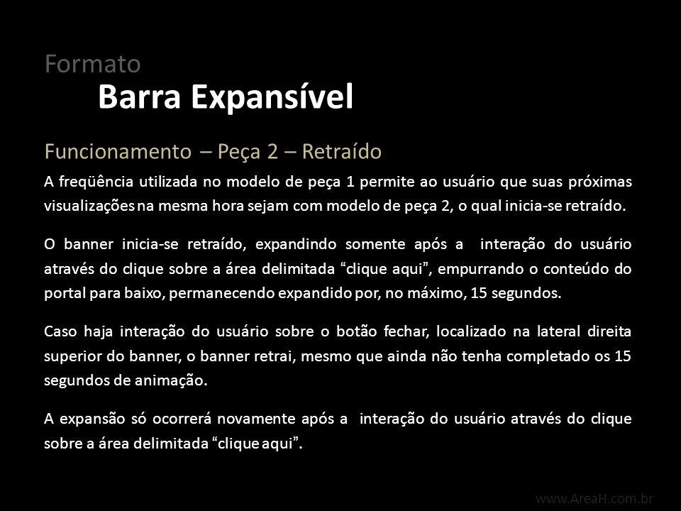 www.AreaH.com.br O formato pode conter vídeo e áudio, os quais iniciam após a expansão do banner.