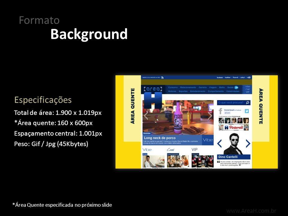 www.AreaH.com.br O formato Background é carregado juntamente a página do Portal, permanecendo fixo.