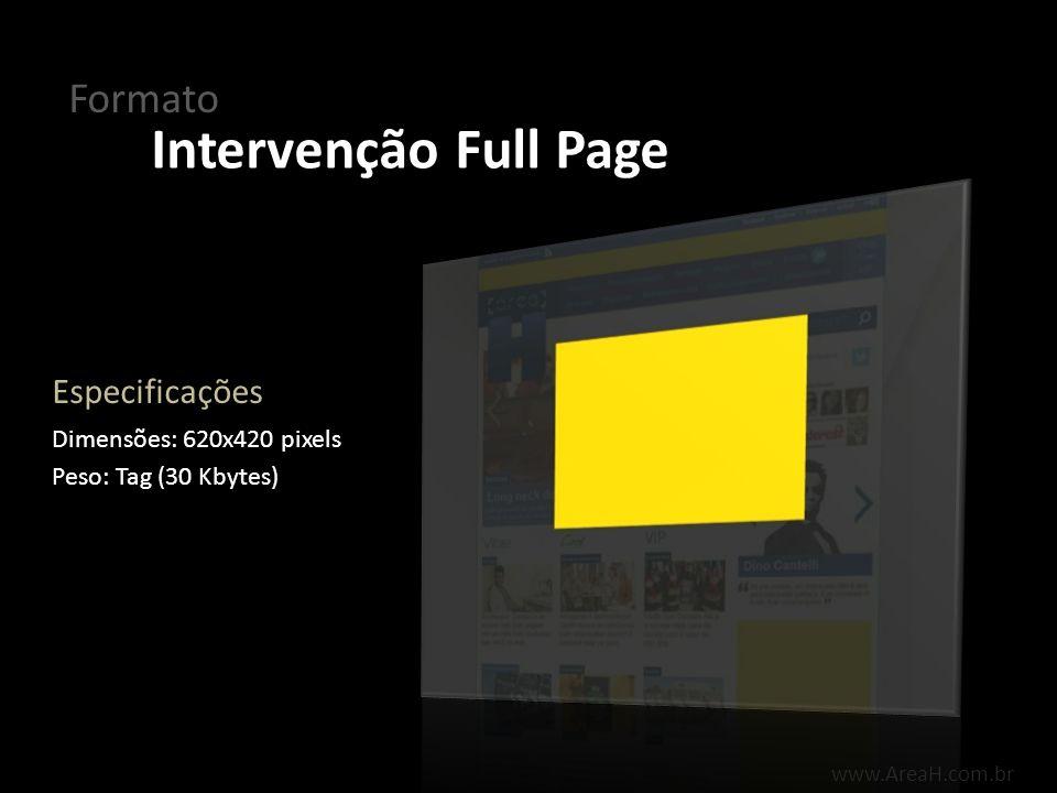 www.AreaH.com.br Formato Intervenção Full Page O formato Intervenção Full Page é posicionado no centro da parte superior do Portal, ocupando o espaço abaixo dos canais, sobre a capa e a busca do Portal.