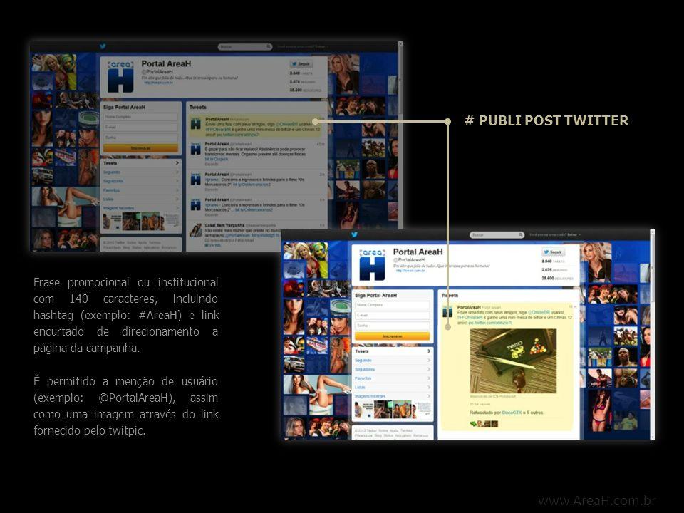 www.AreaH.com.br # PUBLI POST FACEBOOK Frase promocional ou institucional com 300 caracteres, incluindo link de direcionamento a página da campanha.