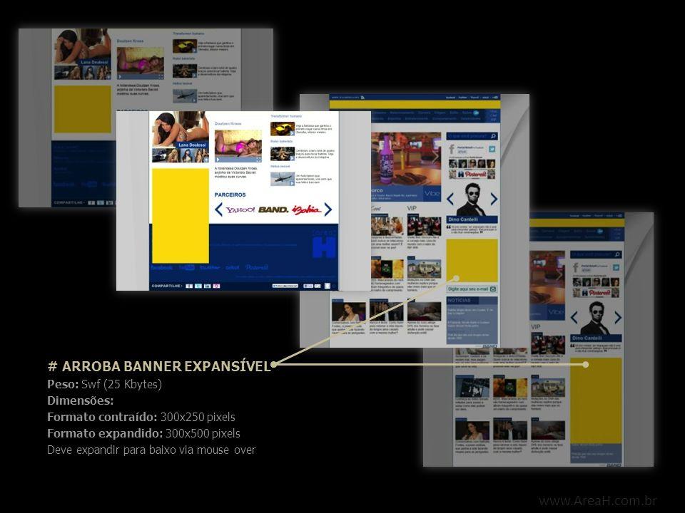 www.AreaH.com.br # SUPER BANNER Peso: Swf (25 Kbytes) Dimensões: 728x90 pixels