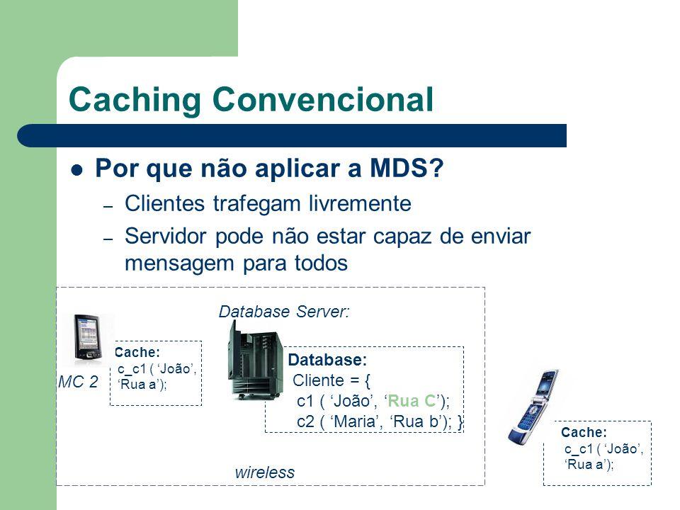 Caching Convencional Estratégia de Coerência – Solução Leases [2] Cada item no cache possui um refresh-time pré- estabelecido Ao expirar o item é atualizado Que valor utilizar.