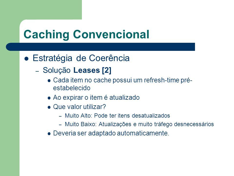 Caching Convencional Políticas de Substituição – Algumas soluções existentes Least Recently Used (LRU); – LRU-k Least Reference Density (LRD); Optimal; CLOCK; WORST; Entre outras